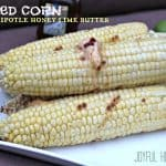 Real Men Cook: Grilled Corn with Chipotle Honey Lime Butter