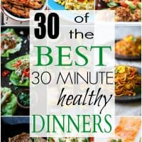 30 of The BEST Healthy 30 Minute Dinners