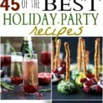 45 of the BEST Holiday Party Recipes