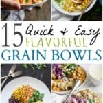 15 Quick Easy Flavorful Dinner Grain Bowls