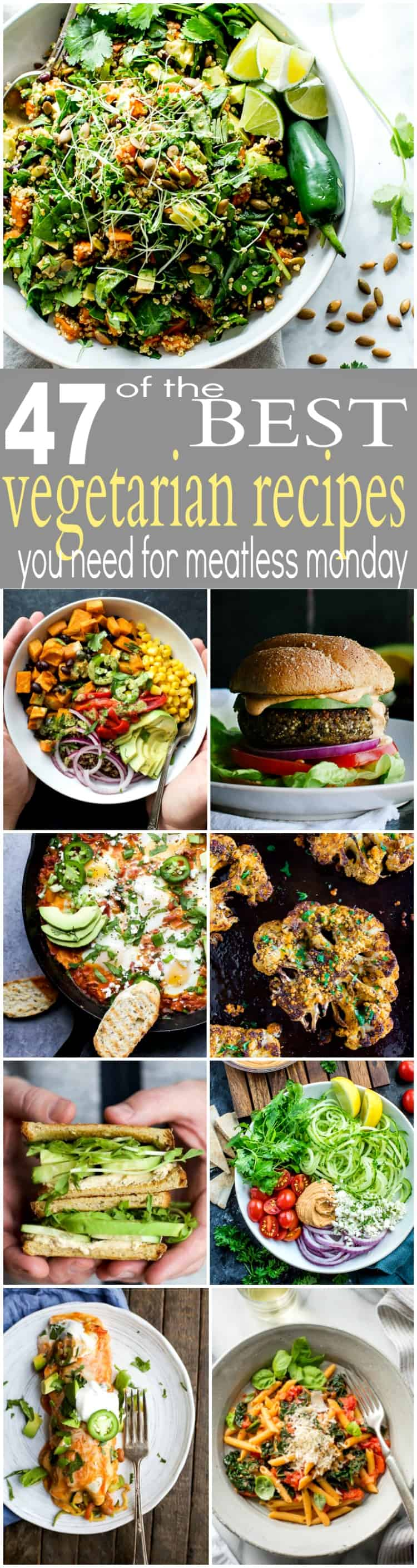 47 of the BEST Vegetarian Recipes out there! Loaded with flavor, minimal ingredients and all Vegetarian! You NEED to make these for your next Meatless Monday Meal!