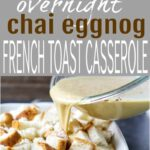 Overnight Chai Eggnog French Toast Casserole | Christmas Brunch Idea