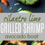 Easy 30 Minute Grilled Cilantro Lime Shrimp served in a Grilled Avocado Boat. This light & flavorful recipe makes the perfect party appetizer or main dish for the summer!